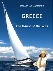 GREECE - The Dance of the Seas ebook by Barbara Athanassiadis