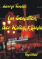 Im Schatten der Roten Mühle ebook by George Tenner