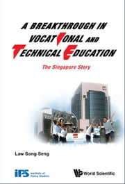 A Breakthrough in Vocational and Technical Education - The Singapore Story ebook by Song Seng Law
