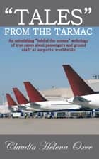 """Tales"" From The Tarmac - An astonishing ""behind the scenes"" anthology of true cases about passengers and ground staff at airports worldwide ebook by Claudia Helena Oxee"