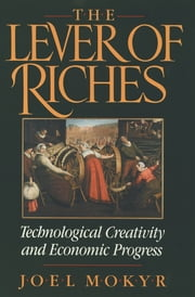 The Lever of Riches - Technological Creativity and Economic Progress ebook by Joel Mokyr
