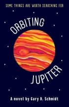 Orbiting Jupiter eBook by Gary D. Schmidt