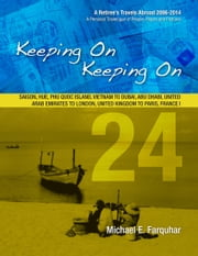 Keeping On Keeping On: 24---Saigon, Hue, Phu Quoc Island, Vietnam; Dubai, Abu Dhabi, United Arab Emirates; London, United Kingdom; Paris, France I ebook by Michael Farquhar