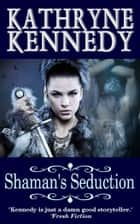 Shaman's Seduction ebook by Kathryne Kennedy