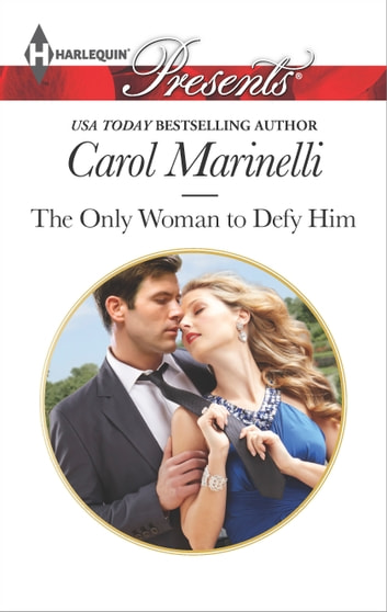 The Only Woman to Defy Him ebook by Carol Marinelli