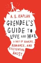 Grendel's Guide to Love and War ebook by