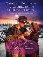 The Magic of Christmas - A Christmas Child\The Christmas Dove\A Baby Blue Christmas ebook by Carolyn Davidson, Victoria Bylin, Cheryl St.John