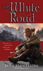 The White Road ebook by Lynn Flewelling