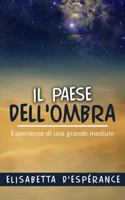 Il Paese dell'Ombra - Esperienze di una grande medium ebook by Elisabetta D'espérance