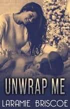 Unwrap Me ebook by Laramie Briscoe