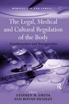 The Legal, Medical and Cultural Regulation of the Body ebook by Stephen W. Smith,Ronan Deazley