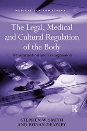 The Legal, Medical and Cultural Regulation of the Body - Transformation and Transgression ebook by Stephen W. Smith, Ronan Deazley