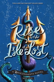 Rise of the Isle of the Lost - A Descendants Novel ebook by Melissa de la Cruz