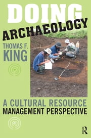Doing Archaeology - A Cultural Resource Management Perspective ebook by Thomas F King