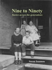 Nine to Ninety: - Stories across the generations ebook by Susan Ioannou