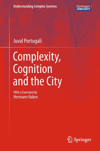 Complexity, Cognition and the City ebook by Juval Portugali