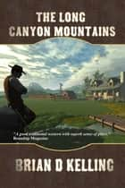 The Long Canyon Mountains ebook by Brian D Kelling