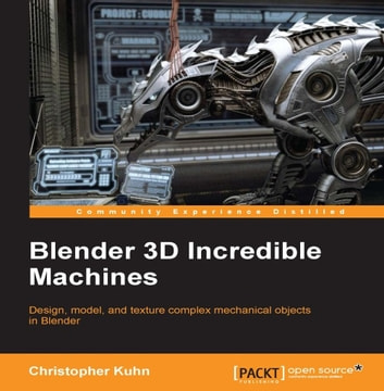 Blender 3D Incredible Machines ebook by Christopher Kuhn