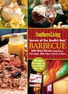 Southern Living Secrets of the South's Best Barbeque - 645 Great Recipes! Appetizers, Beverages, BBQ, Sides, Sweets & More ebook by The Editors of Southern Living