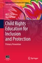 Child Rights Education for Inclusion and Protection - Primary Prevention ebook by Murli Desai, Sheetal Goel