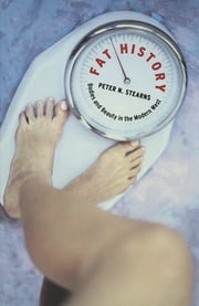 Fat History - Bodies and Beauty in the Modern West ebook by Peter N. Stearns