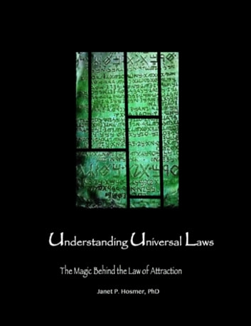 Understanding Universal Laws - The Magic Behind the Law of Attraction ebook by Janet Hosmer