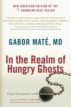 In the Realm of Hungry Ghosts - Close Encounters with Addiction ebook by Gabor Mate, Peter A. Levine
