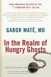 In the Realm of Hungry Ghosts - Close Encounters with Addiction ebook by Gabor Mate, M.D.,Peter A. Levine, Ph.D.