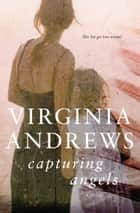 Capturing Angels ebook by Virginia Andrews
