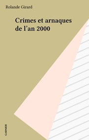 Crimes et arnaques de l'an 2000 ebook by Rolande Girard