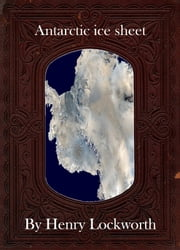Antarctic ice sheet ebook by Henry Lockworth,Eliza Chairwood,Bradley Smith