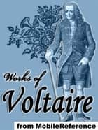 Works Of Voltaire: 20 Works. Candide, Zadig, Selected Poetry & More. (Mobi Collected Works) ebook by Voltaire