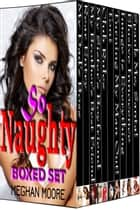 So Naughty Boxed Set ebook by Meghan Moore