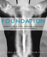Foundation: Redefine Your Core, Conquer Back Pain, and Move with Confidence - Redefine Your Core, Conquer Back Pain, and Move with Confidence ebook by Dr. Eric Goodman, Peter Park