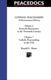 Catholic Peacemakers 2: 7. Catholic Peacemaking in the USA ebook by Musto, Ronald G.
