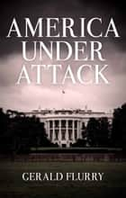 America Under Attack - The One Solution to the United States' Broken Government ebook by Gerald Flurry, Philadelphia Church of God