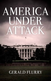 America Under Attack - The One Solution to the United States' Broken Government ebook by Gerald Flurry,Philadelphia Church of God
