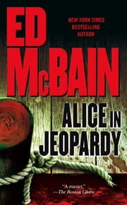 Alice in Jeopardy - A Novel ebook by Ed McBain