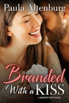 Branded with a Kiss eBook by Paula Altenburg