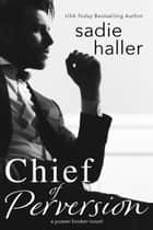 Chief of Perversion - A Power Broker Novel 電子書 by Sadie Haller