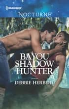 Bayou Shadow Hunter eBook by Debbie Herbert