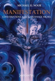 Manifestation - Conversations avec lArchange Michel ebook by Kobo.Web.Store.Products.Fields.ContributorFieldViewModel
