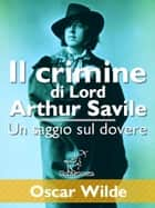 Il crimine di Lord Arthur Savile (Un saggio sul dovere) ebook by Oscar Wilde