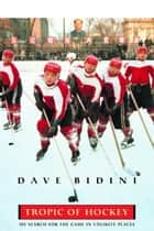 Tropic Of Hockey ebook by Dave Bidini