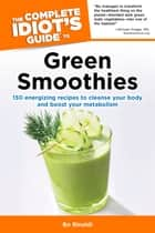 The Complete Idiot's Guide to Green Smoothies ebook by Bo Rinaldi