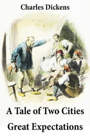 A Tale of Two Cities + Great Expectations - 2 Unabridged Classics ebook by Charles  Dickens