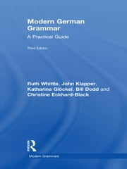 Modern German Grammar - A Practical Guide ebook by Ruth Whittle,John Klapper,Katharina Glöckel,Bill Dodd,Christine Eckhard-Black