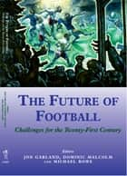 The Future of Football ebook by Jon Garland,Dominic Malcolm,Mike Rowe