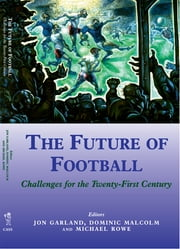 The Future of Football - Challenges for the Twenty-first Century ebook by Jon Garland,Dominic Malcolm,Mike Rowe
