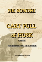 Cart Full of Husk - A Novel About the Partition of India ebook by NK Sondhi